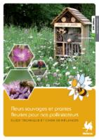 Fleurs sauvages et prairies fl euries pour nos pollinisateurs :  Guide technique et choix de mélanges